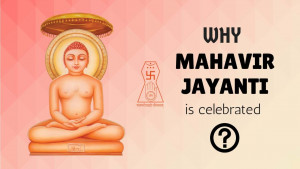 Why Mahavir Jayanti is celebrated? Mahavir Janma Kalyanak