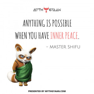Anything is possible when you have inner peace. - Master Shifu Quotes - Kung Fu Panda