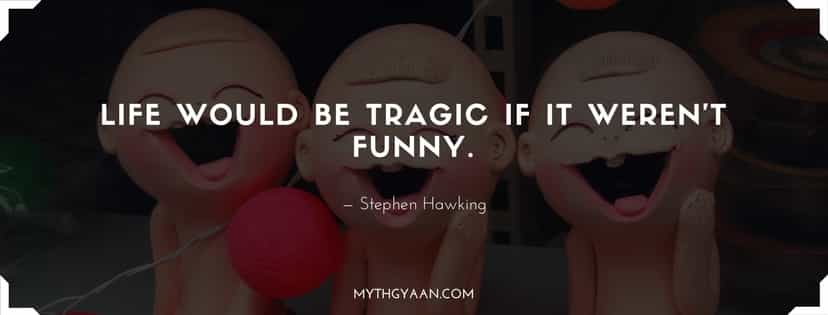 Life would be tragic if it weren't funny. - Stephen Hawking Quotes