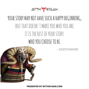 Your story may not have such a happy beginning, but that doesn't make you who you are. It is the rest of your story who you choose to be. - Soothsayer Quotes - Kung Fu Panda