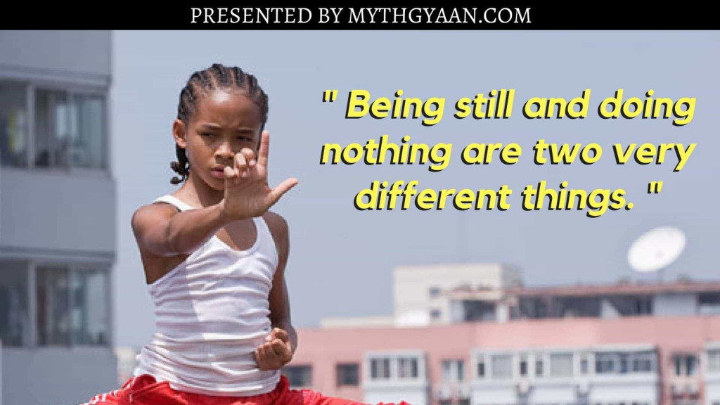 Karate Kid Quotes - Being still and doing nothing are two very different things.