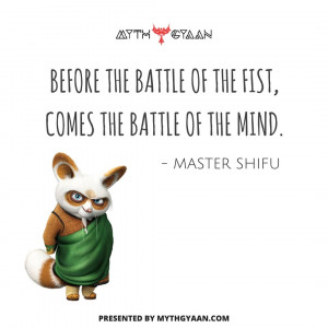 Before the battle of the fist, comes the battle of the mind. - Master Shifu Quotes - Kung Fu Panda