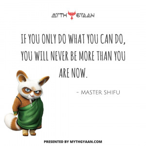 If you only do what you can do, you will never be more than you are now. - Master Shifu Quotes - Kung Fu Panda