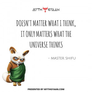 It doesn't matter what I think, it only matters what the universe thinks. - Master Shifu Quotes - Kung Fu Panda Quotes