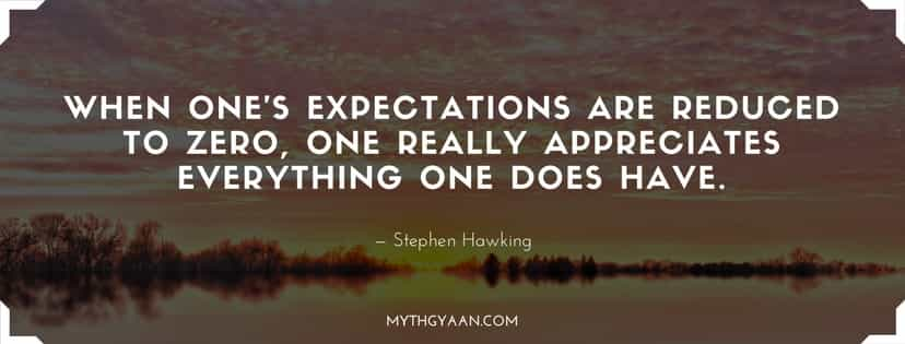 When one's expectations are reduced to zero, one really appreciates everything one does have.