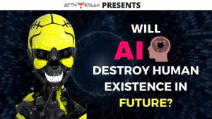 Will Artificial Intelligence (AI) destroy human existence in future?