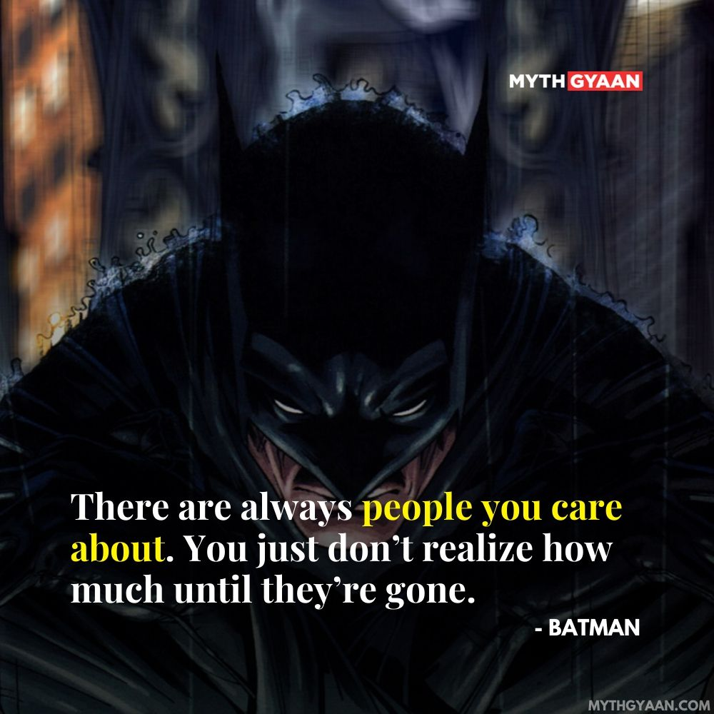 There are always people you care about. You just don't realise how much until they're gone. - Batman Quotes - Batman Dark Knight Trilogy Quotes