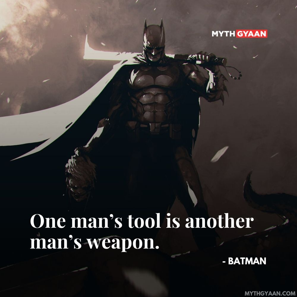 One man's tool is another man's weapon. - Batman Quotes - Batman Dark Knight Trilogy Quotes