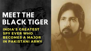 Story of Black Tiger: RAW Agent who becomes a Major in Pakistani Army