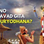 Why Lord Krishna Did Not Tell Bhagavad Gita to Duryodhana?