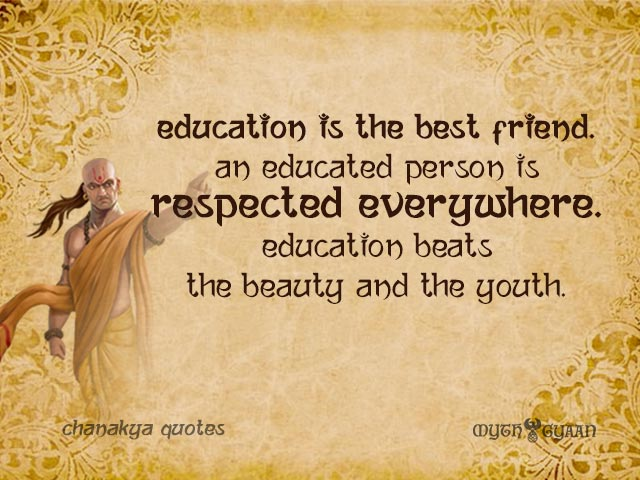 Education is the best friend. An educated person is respected everywhere. Education beats the beauty and the youth. - Chanakya Quotes