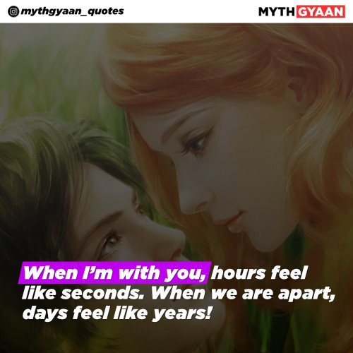 When I'm with you, hours feel like seconds. When we are apart, days feel like years! - Long Distance Relationship Quotes