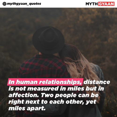 In human relationships, distance is not measured in miles but in affection. Two people can be right next to each other, yet miles apart. - Long Distance Relationship Quotes