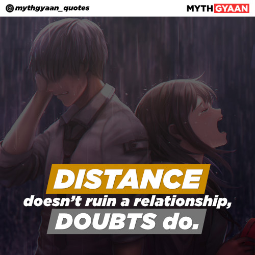 Distance doesn't ruin a relationship, doubts do. - Long Distance Relationship Quotes