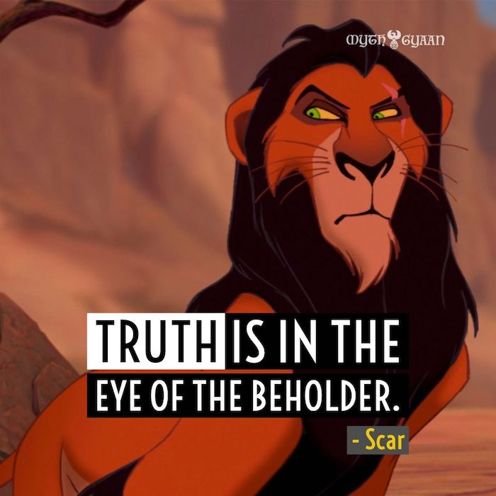 Truth is in the eye of the beholder. - Scar Lion King Quotes