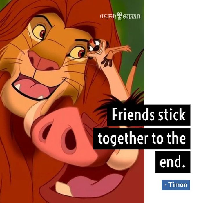 Friends stick together to the end. - Timon Lion King Quotes