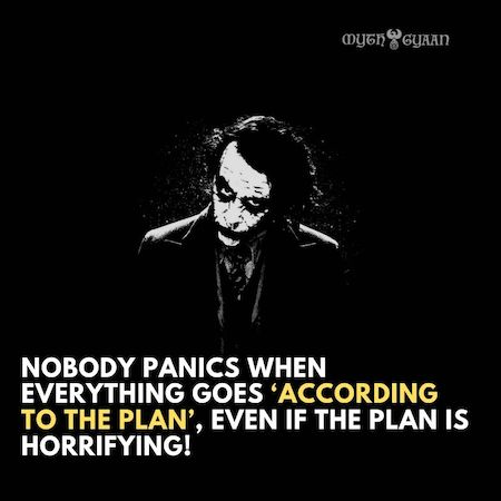 Nobody panics when everything goes 'according to the plan', even if the plan is horrifying! - Joker Quotes