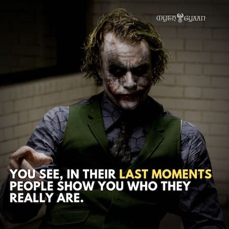 You see, in their last moments people show you who they really are. - Joker Quotes