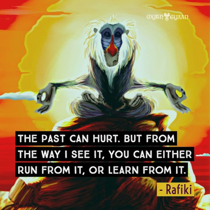 The past can hurt. But from the way I see it, you can either run from it, or learn from it. - Rafiki Lion King Quotes