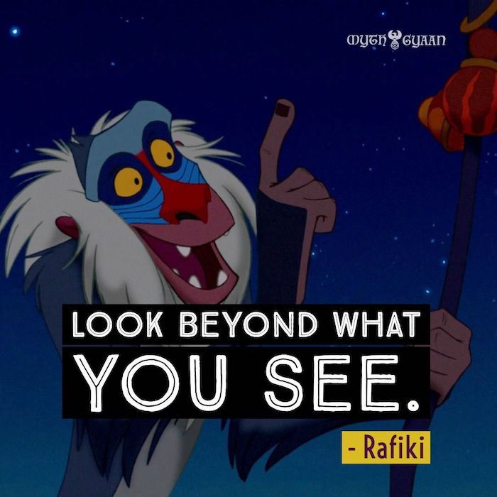 Look beyond what you see. - Rafiki Lion King Quotes