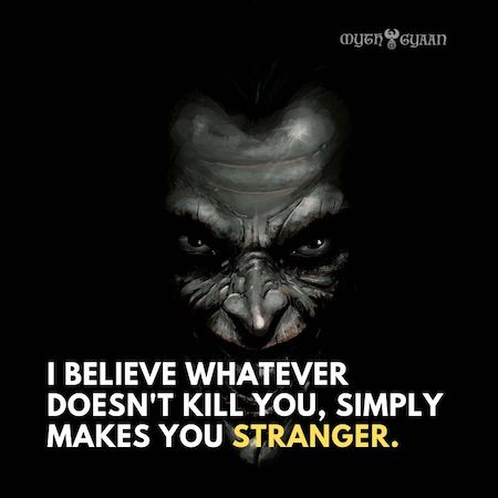 I believe whatever doesn't kill you, simply makes you stranger.