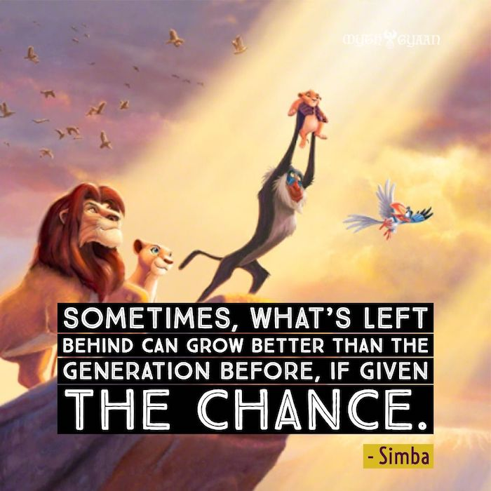 Sometimes, what's left behind can grow better than the generation before, if given the chance. - Simba Lion King Quotes