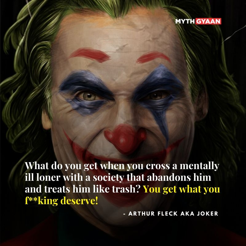 What do you get when you cross a mentally ill loner with a society that abandons him and treats him like trash? You get what you fuckin' deserve! - Joker Quotes 2019 - Arthur Fleck/Joaquin Phoenix Quotes