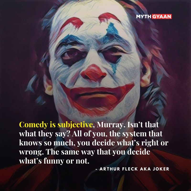 Comedy is subjective, Murray. Isn't that what they say? All of you, the system that knows so much, you decide what's right or wrong. The same way that you decide what's funny or not. - Joker Quotes 2019 - Arthur Fleck/Joaquin Phoenix Quotes