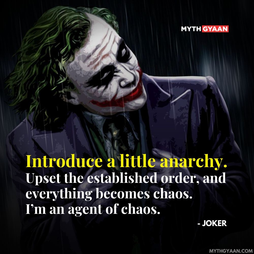Introduce a little anarchy. Upset the established order, and everything becomes chaos. I'm an agent of chaos. - Joker Quotes - Heath Ledger Quotes