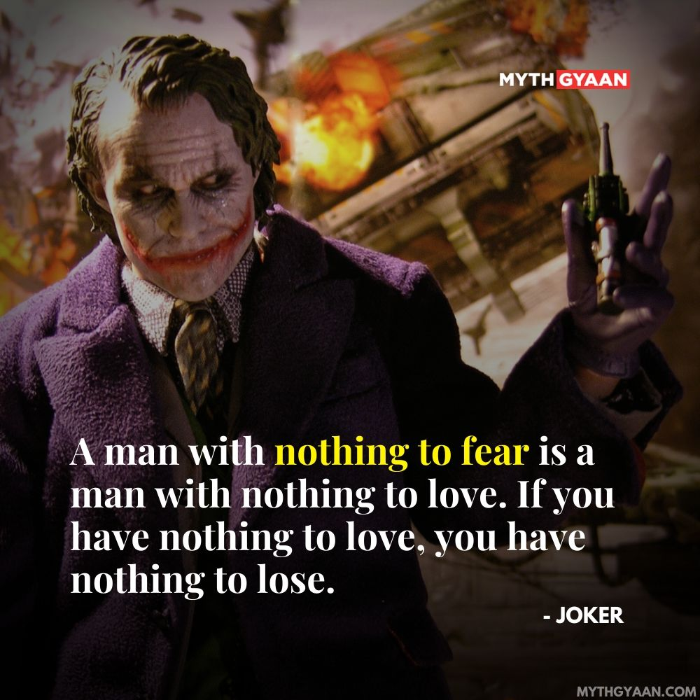 A man with nothing to fear is a man with nothing to love. If you have nothing to love, you have nothing to lose. - Joker Quotes - Heath Ledger Quotes