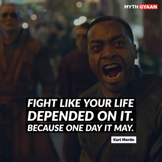 Fight like your life depended on it. Because one day it may. - Karl Mordo Quotes - Doctor Strange
