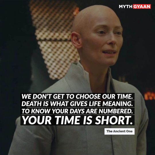 We don't get to choose our time. Death is what gives life meaning. To know your days are numbered. Your time is short. - Ancient One Quotes