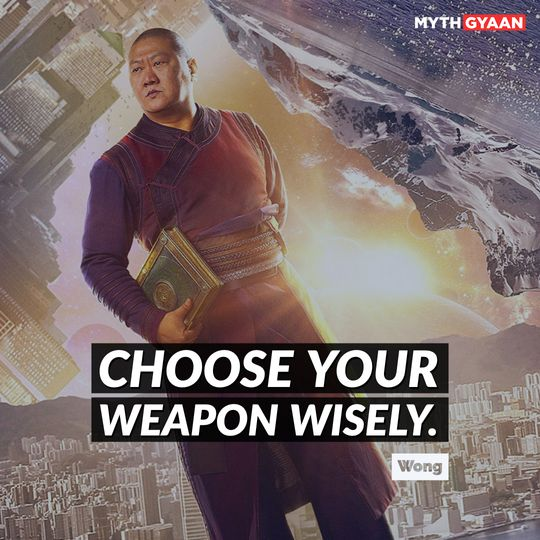 Choose your weapon wisely. - Wong