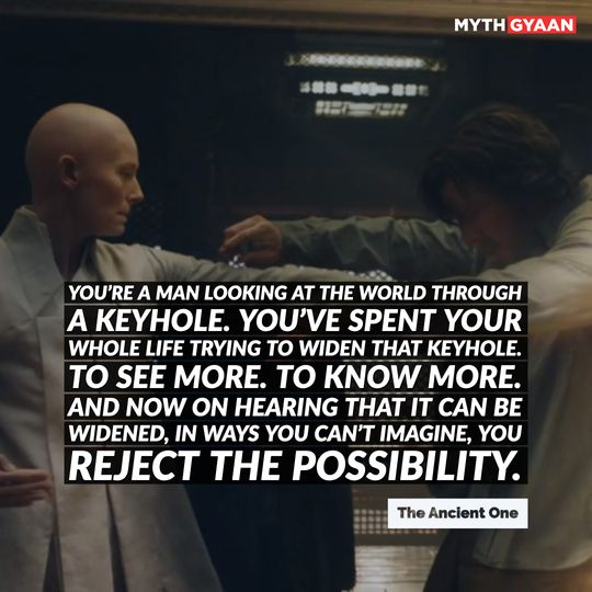 """""""You're a man looking at the world through a keyhole. You've spent your whole life trying to widen that keyhole. To see more. To know more. And now on hearing that it can be widened, in ways you can't imagine, you reject the possibility."""" - Ancient One - Doctor Strange Quotes"""