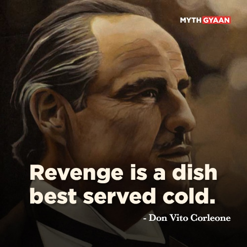 Revenge is a dish best served cold. - Don Vito Corleone Quotes - The Godfather Quotes - Mythgyaan