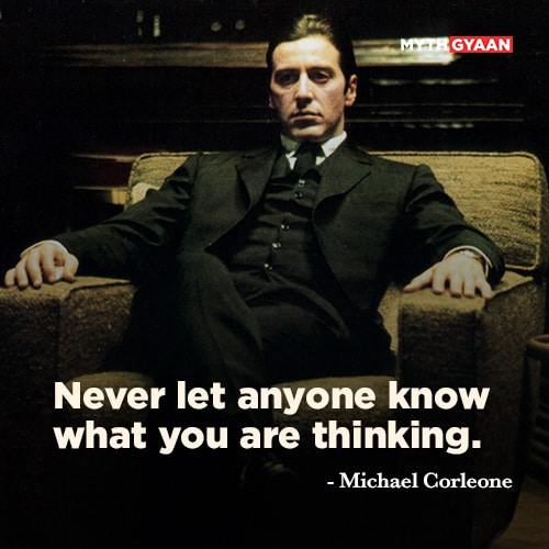 Never let anyone know what you are thinking. - Michael Corleone Quotes - The Godfather Quotes - Mythgyaan