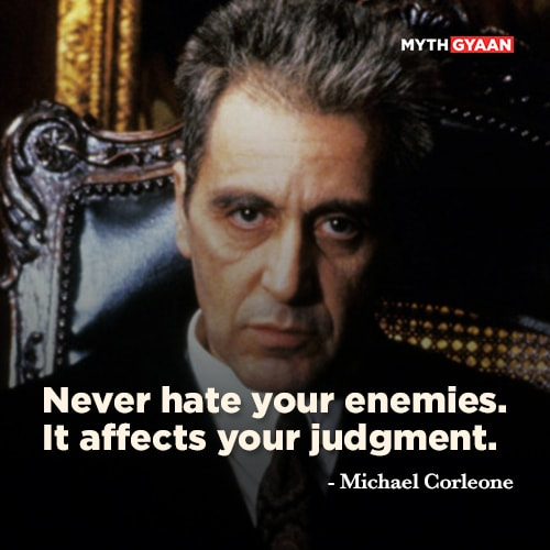 Never hate your enemies. It affects your judgment. - Michael Corleone Quotes - The Godfather Quotes - Mythgyaan