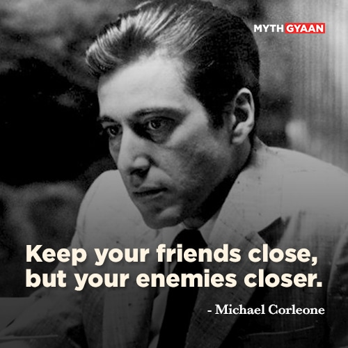 Keep your friends close, but your enemies closer. - Michael Corleone Quotes - The Godfather Quotes - Mythgyaan