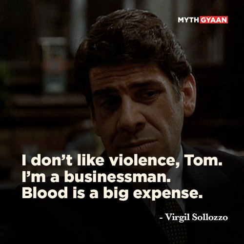 "I don't like violence, Tom. I'm a businessman. Blood is a big expense. - Virgil ""The Turk"" Sollozzo Quotes - The Godfather Quotes - Mythgyaan"