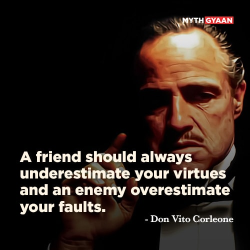 A friend should always underestimate your virtues and an enemy overestimate your faults. - Don Vito Corleone Quotes - The Godfather Quotes - Mythgyaan