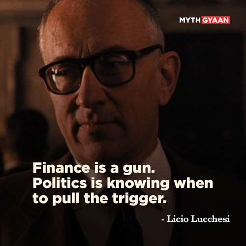 Finance is a gun. Politics is knowing when to pull the trigger. - Licio Lucchesi Quotes - The Godfather Quotes - Mythgyaan