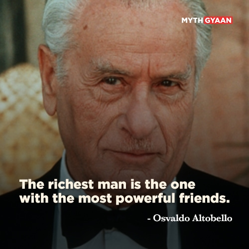 The richest man is the one with the most powerful friends. - Osvaldo Altobello Quotes - The Godfather Quotes - Mythgyaan