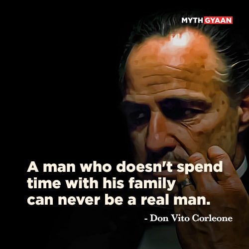 A man who doesn't spend time with his family can never be a real man. - Don Vito Corleone Quotes - The Godfather Quotes - Mythgyaan
