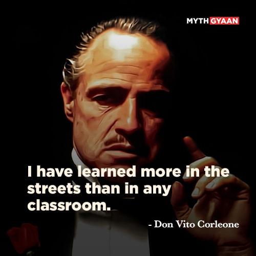 I have learned more in the streets than in any classroom. - Don Vito Corleone Quotes - The Godfather Quotes - Mythgyaan