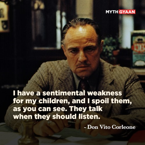 I have a sentimental weakness for my children, and I spoil them, as you can see. They talk when they should listen. - Don Vito Corleone Quotes - The Godfather Quotes - Mythgyaan