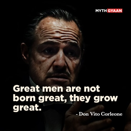 Great men are not born great, they grow great. - Don Vito Corleone Quotes - The Godfather Quotes - Mythgyaan