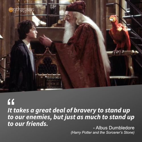 It takes a great deal of bravery to stand up to our enemies, but just as much to stand up to our friends. - Albus Dumbledore (Harry Potter and the Sorcerer's Stone) - Harry Potter Quotes