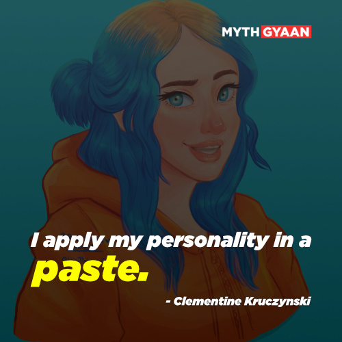 I apply my personality in a paste. - Clementine Kruczynski Quotes - Eternal Sunshine of The Spotless Mind Quotes