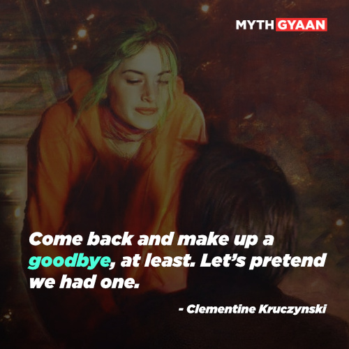 Come back and make up a goodbye, at least. Let's pretend we had one. - Clementine Kruczynski Quotes - Eternal Sunshine of The Spotless Mind Quotes
