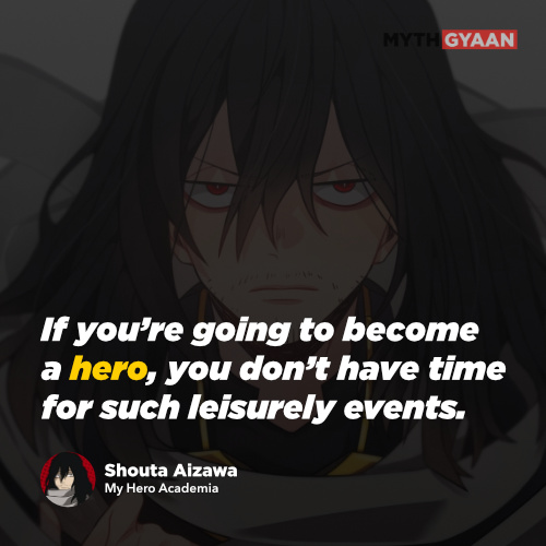 If you're going to become a hero, you don't have time for such leisurely events. - Shouta Aizawa Quotes - My Hero Academia Quotes